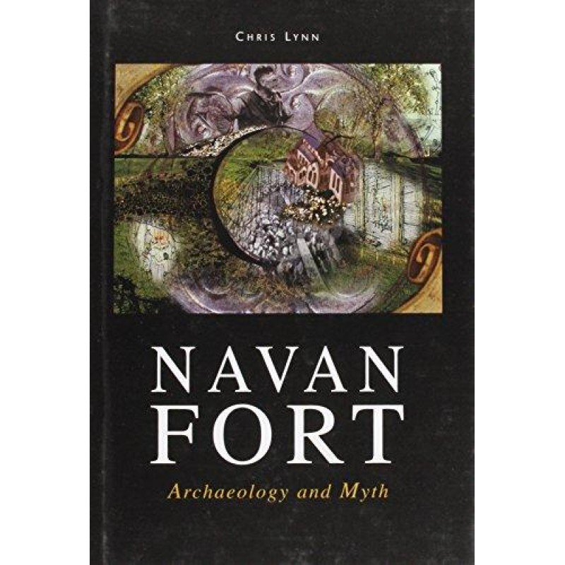 Navan Fort: Archaeology and Myth