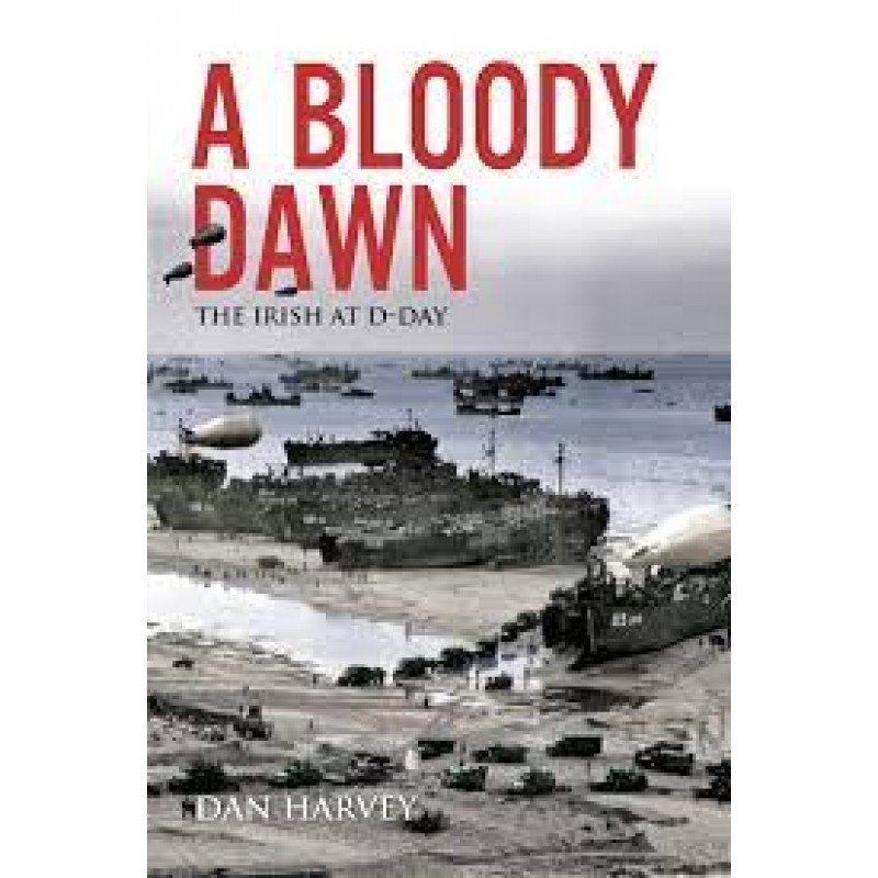 A Bloody Dawn - The Irish at D-Day