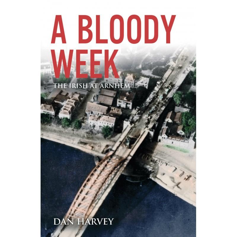 A Bloody Week - The Irish at Arnhem