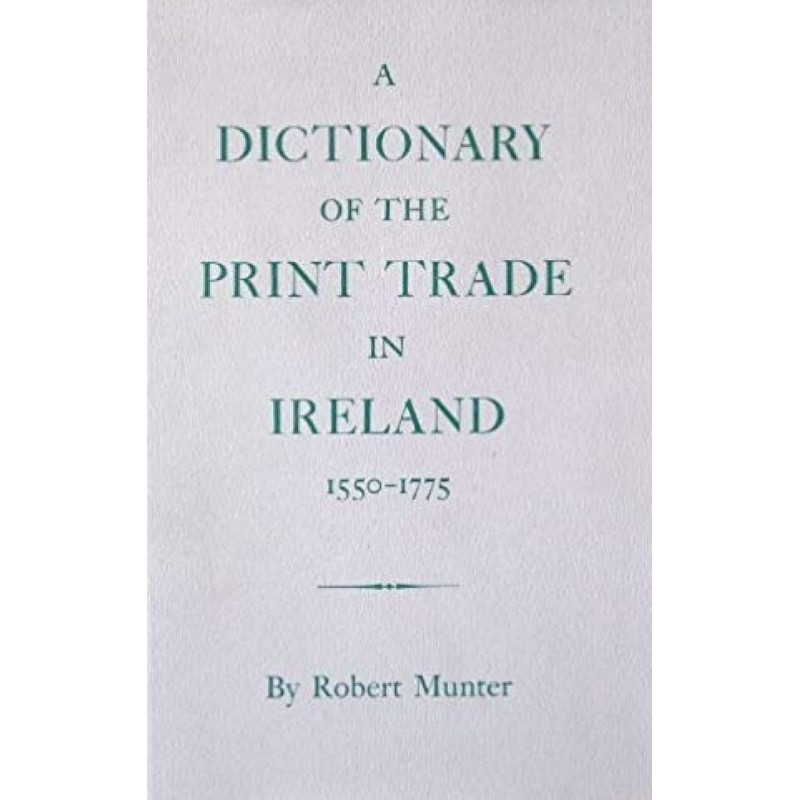 A Dictionary of the Print Trade in Ireland, 1550-1775