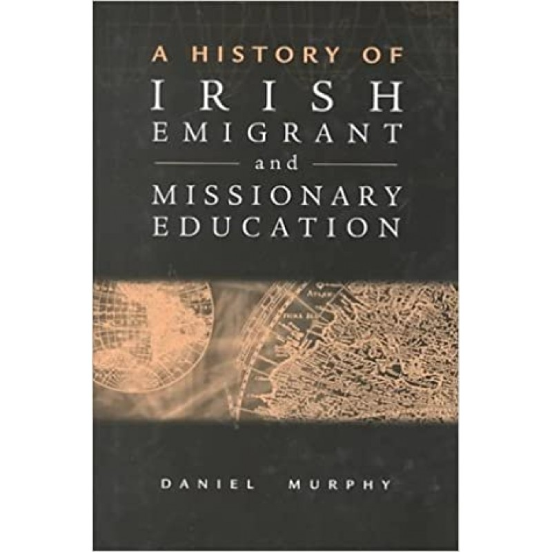 A History of Irish Emigrant and Missionary Education