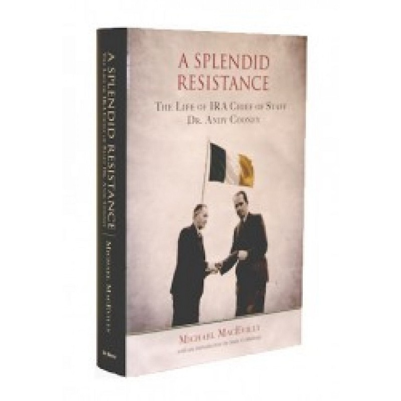 A Splendid Resistance - The Life of IRA Chief of Staff, Dr. Andy Cooney