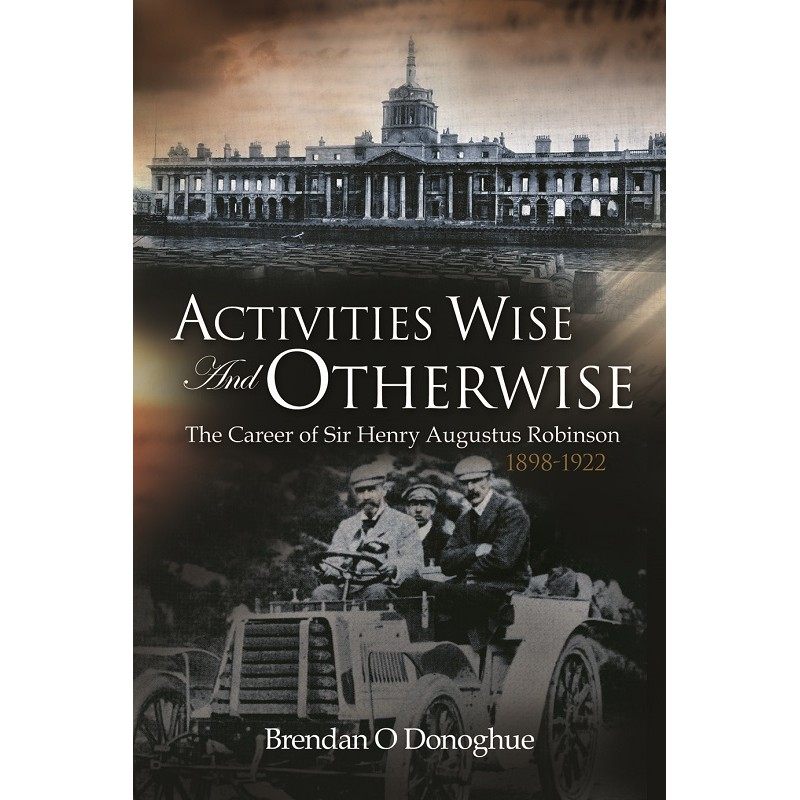 Activities Wise and Otherwise: The Career of Sir Henry Augustus Robinson, 1898-1922