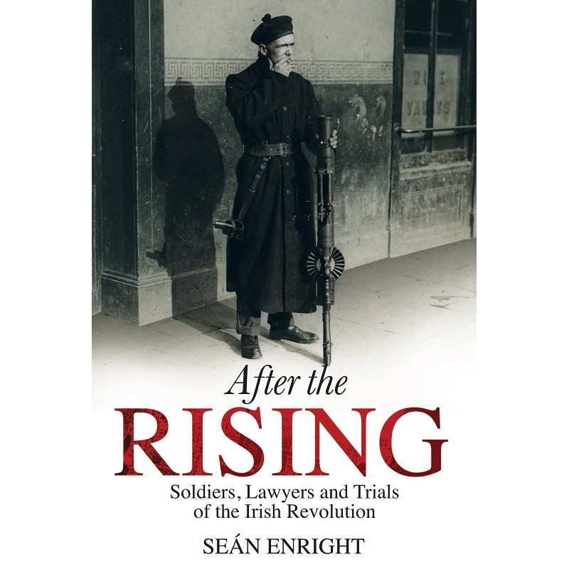 After the Rising - Soldiers, Lawyers and Trials of the Irish Revolution