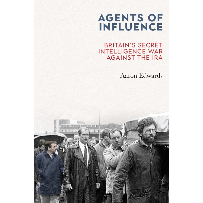 Agents of Influence - Britain's Secret Intelligence War Against the IRA