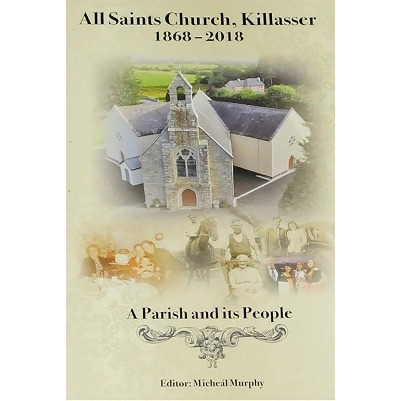 All Saints Church, Killasser 1868-2018 - A Parish and its People.