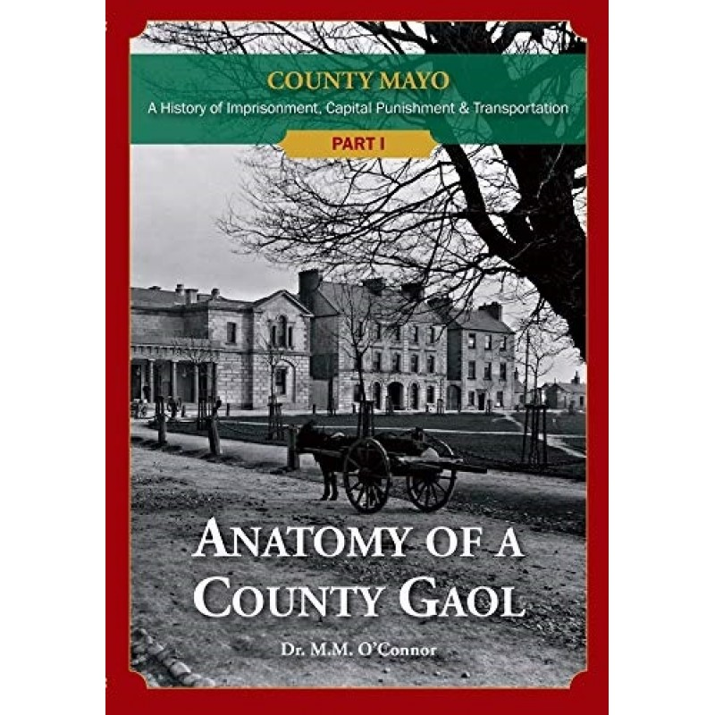 County Mayo - A History of Imprisonment, Capital Punishment & Transportation. Part 1: Anatomy of a County Gaol