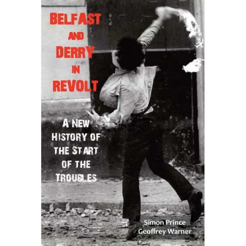 Belfast and Derry in Revolt - A New History of the Start of the Troubles