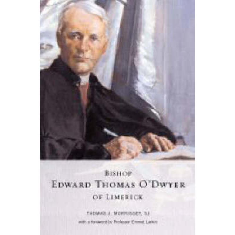 Bishop Edward Thomas O'Dwyer of Limerick 1842-1917