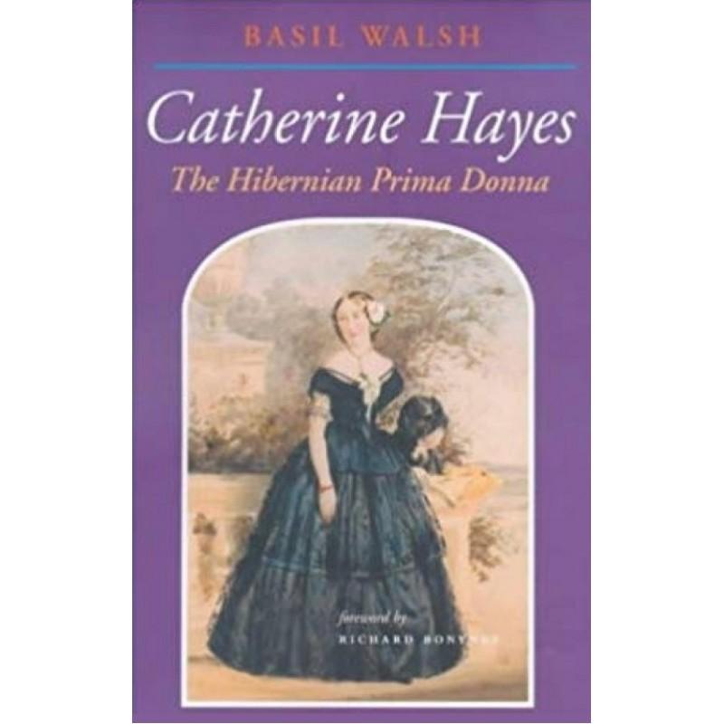 Catherine Hayes - The Hibernian Prima Donna