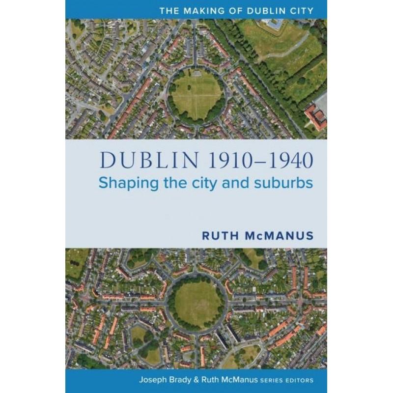 Dublin 1910-1940: Shaping the City and Suburbs