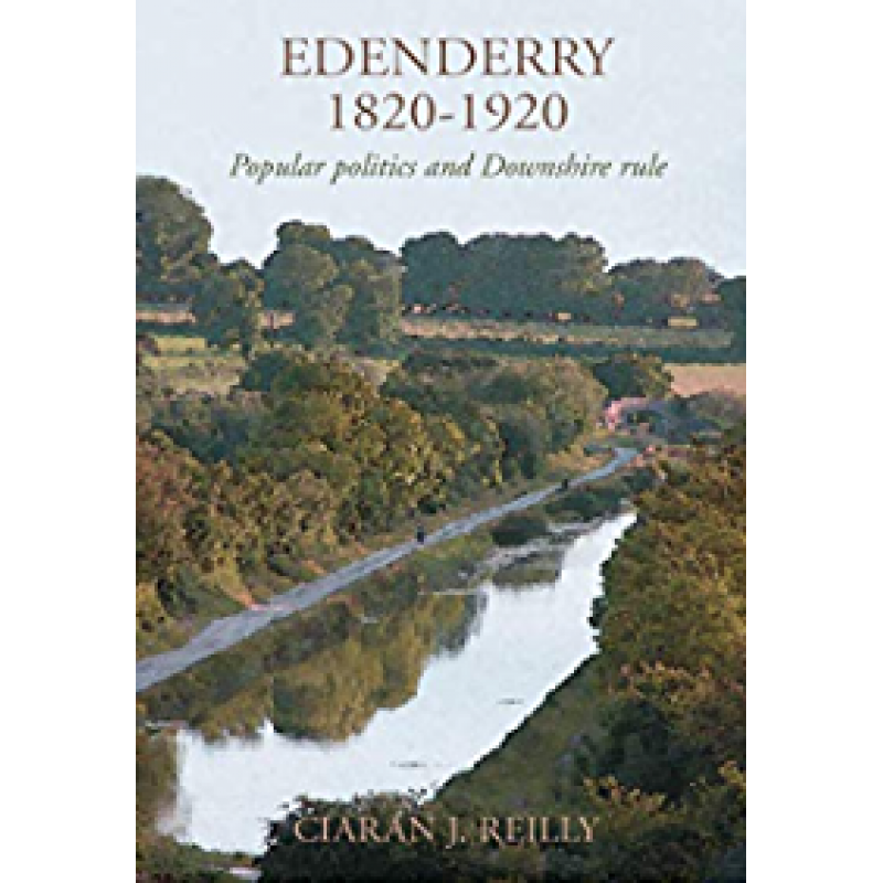 Edenderry 1820-1920: Popular Politics and Downshire Rule