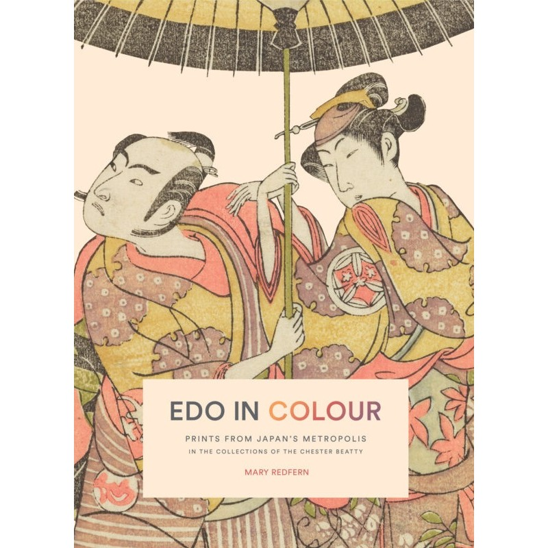 Edo in Colour: Prints from Japan's Metropolis in the Collections of the Chester Beatty