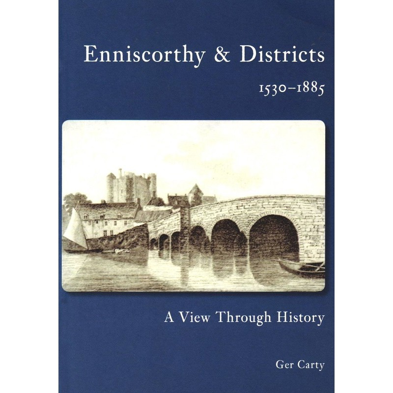 Enniscorthy & Districts 1530-1885: A View Through History