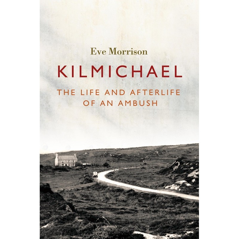 Kilmichael: The Life and Afterlife of an Ambush
