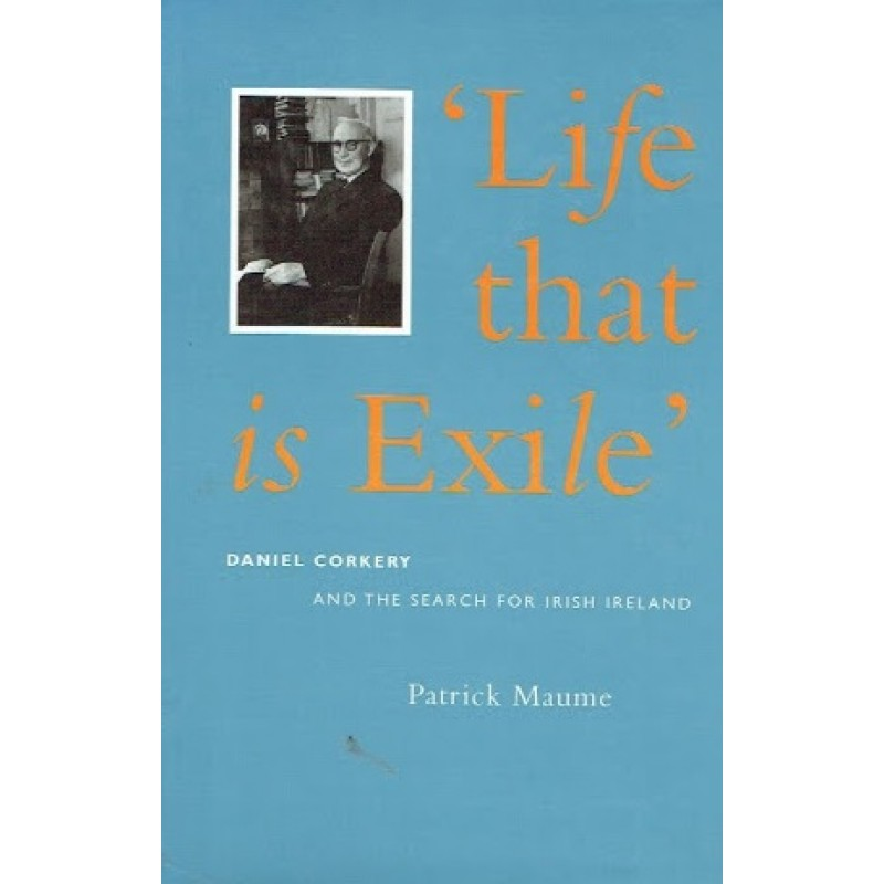 Life that is Exile: Daniel Corkery and the Search for Irish Ireland