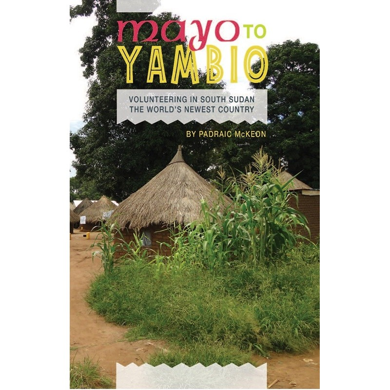 Mayo to Yambio: Volunteering in South Sudan The World's Newest Country (Hardback)