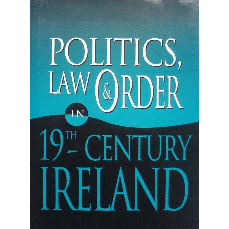 Politics, Law and Order in 19th Century Ireland