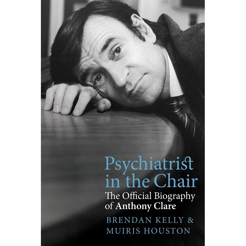 Psychiatrist in the Chair: The Official Biography of Anthony Clarke