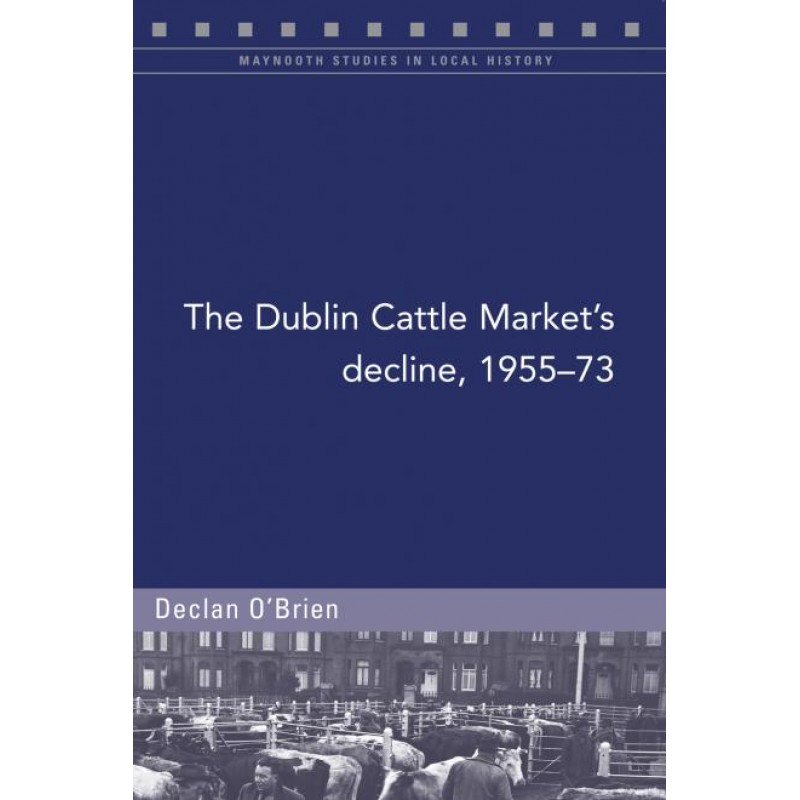 The Dublin Cattle Market's Decline 1955-1973