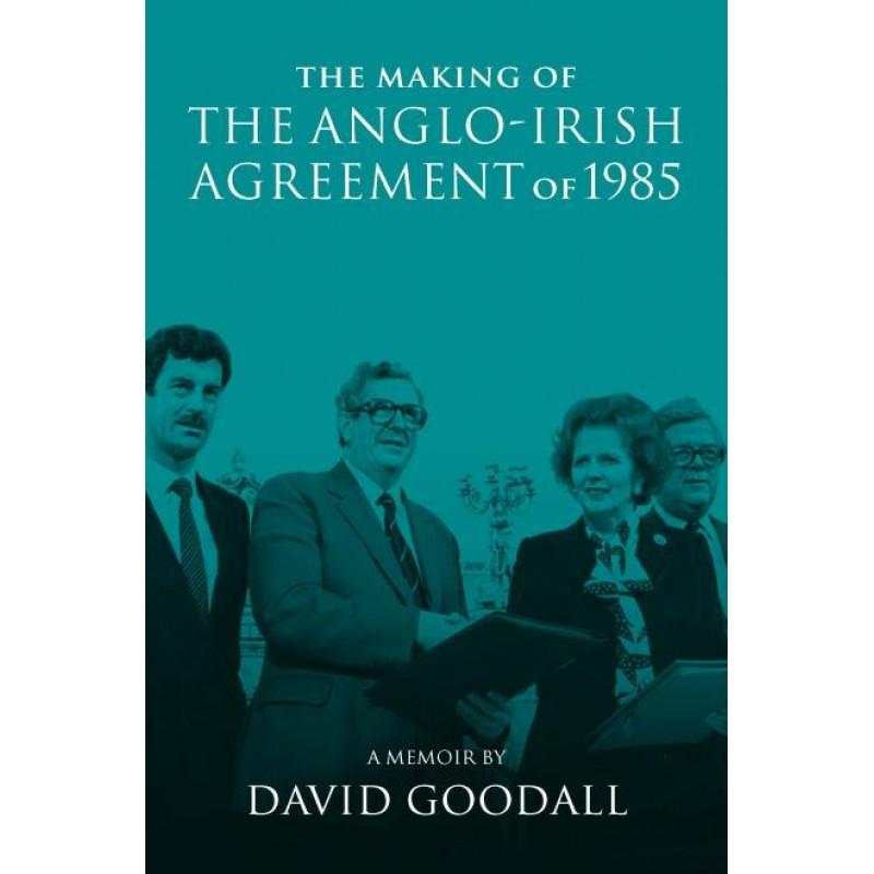 The Making of the Anglo-Irish Agreement 1985 (Hardback)