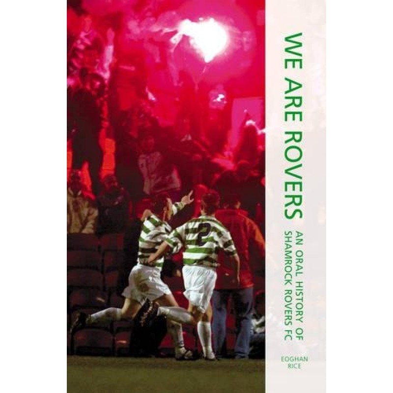 We Are Rovers: An Oral History of Shamrock Rovers FC