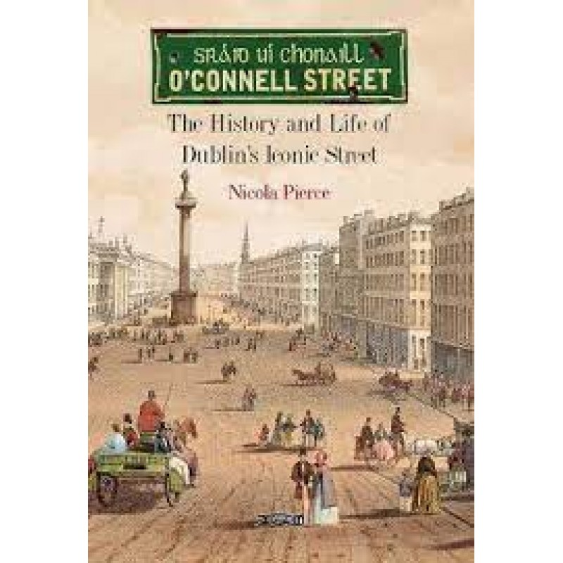 O'Connell Street: The History and Life of Dublin's Iconic Street