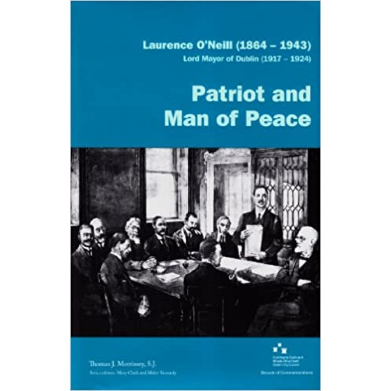 Laurence O'Neill (1864-1943), Lord Mayor of Dublin (1917-1924): Patriot and Man of Peace