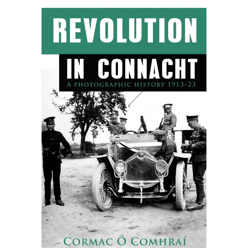 Revolution In Connacht, A Photographic History 1913-23.