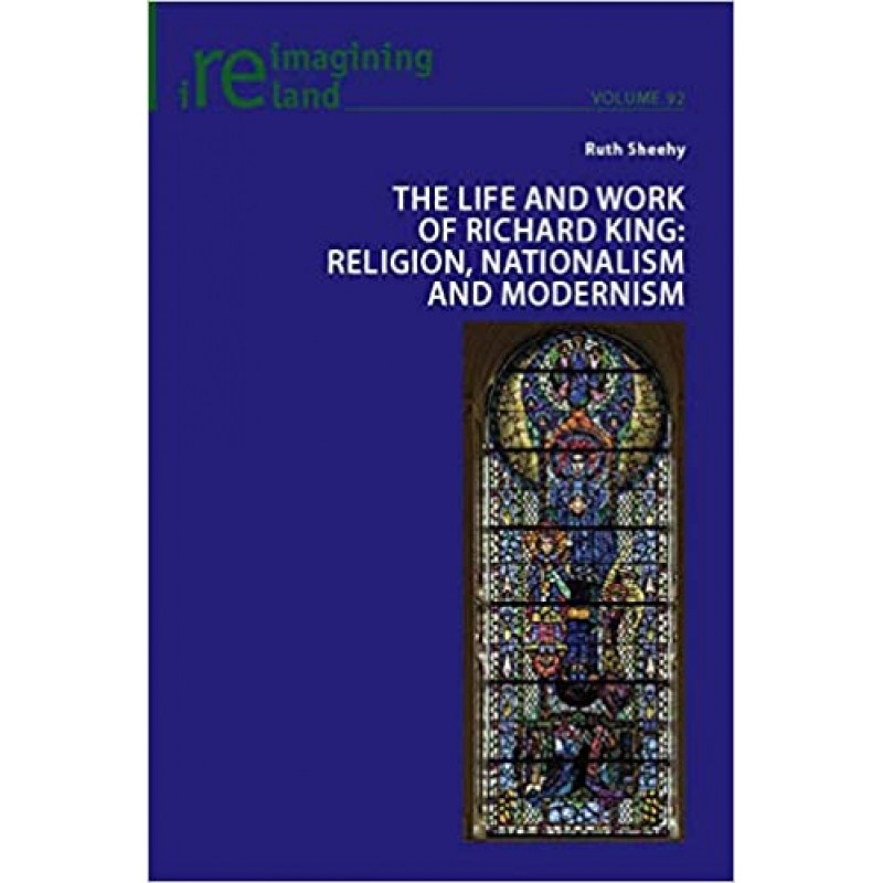 The Life and Work of Richard King: Religion, Nationalism and Modernism