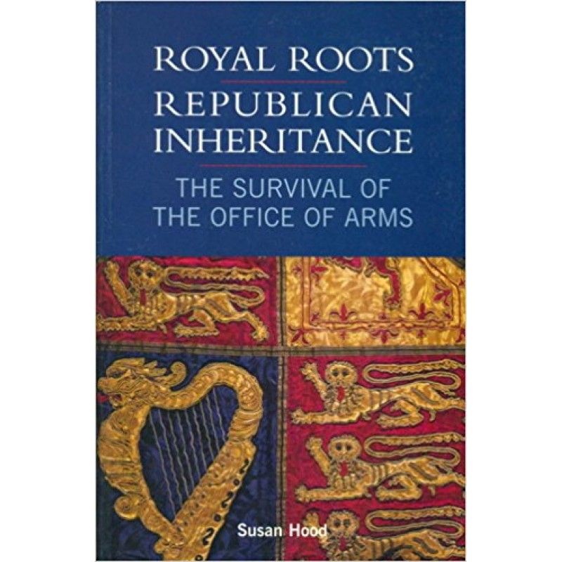 Royal Roots - Republican Inheritance - the Survival of the Office of Arms