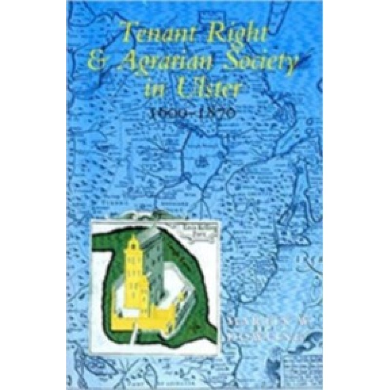 Tenant Right and Agrarian Society in Ulster 1600-1870
