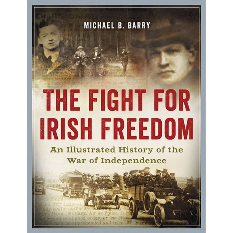 The Fight for Irish Freedom - An Illustrated History of the War of Independence