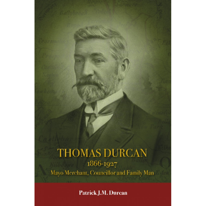 Thomas Durcan (1866-1927) Mayo Merchant, Councillor and Family Man