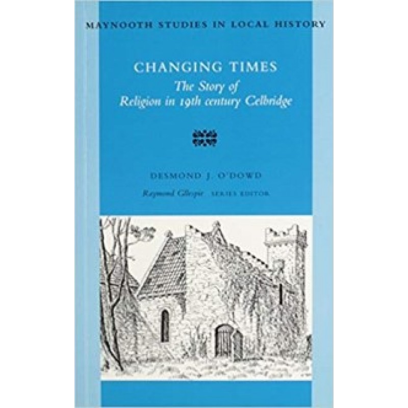 Changing Times The Story of Religion in the 19th Century Celbridge