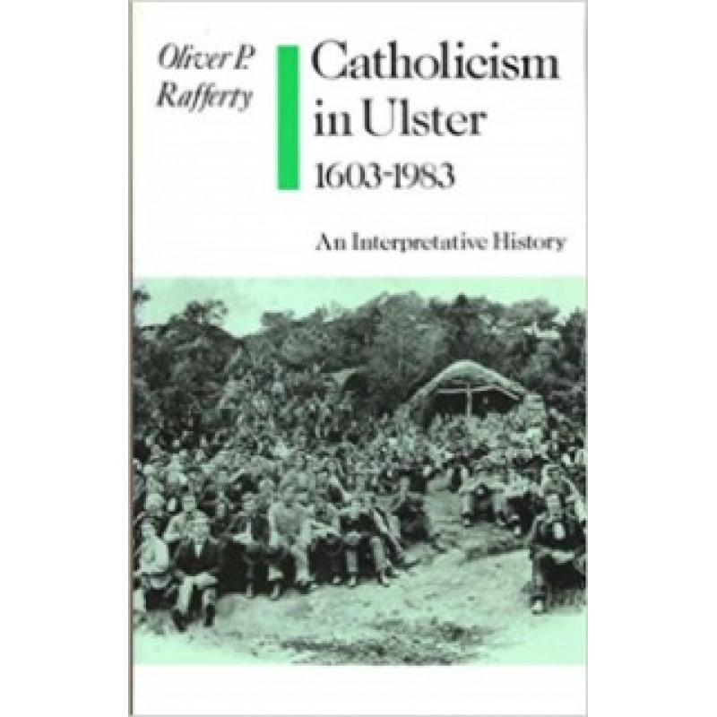 Catholicism in Ulster 1603-1983 - An Interpretative History