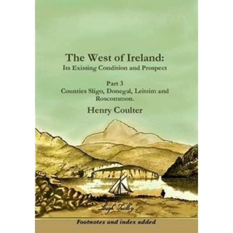 The West of Ireland: Its Existing Condition and Prospect Part 3: Sligo, Donegal, Leitrim and Roscommon