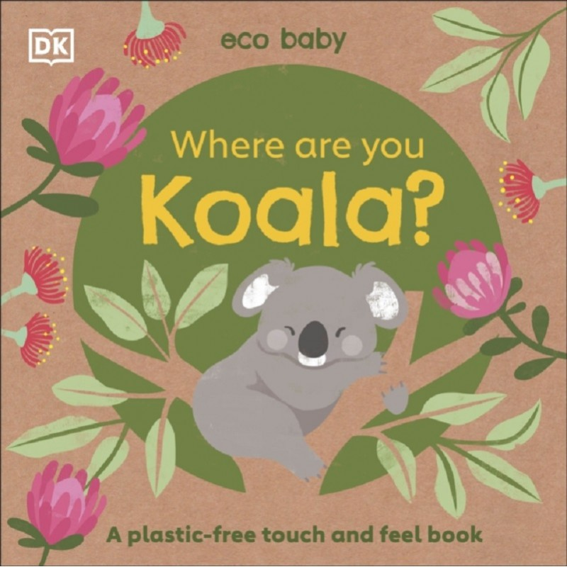 Eco Baby Where Are You Koala? : A Plastic-free Touch and Feel Book