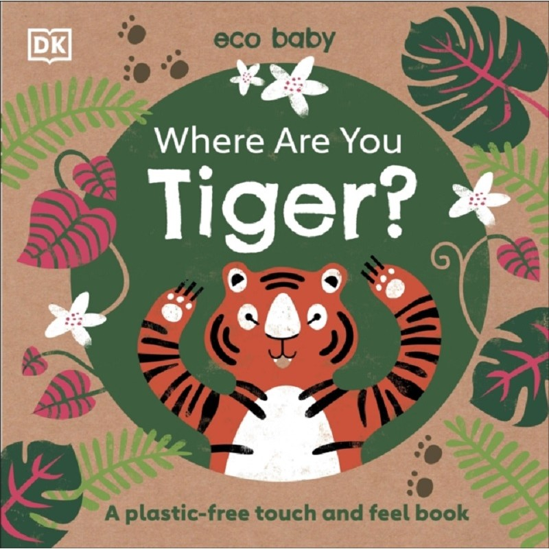 Eco Baby Where Are You Tiger? : A Plastic-free Touch and Feel Book