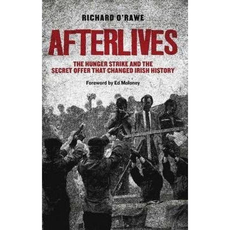 Afterlives, The Hunger Strike and The Secret Offer That Changed History.