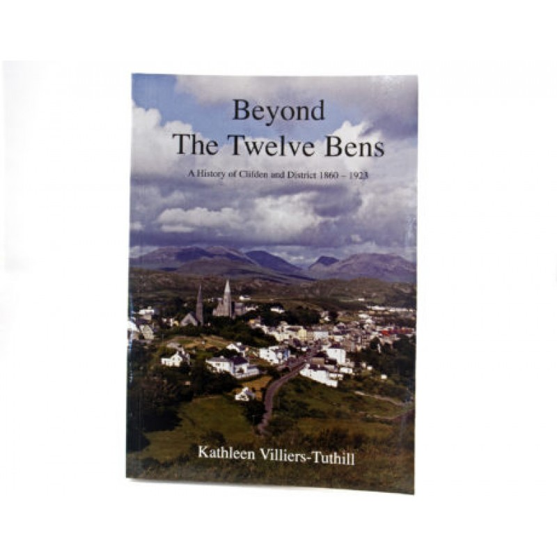 Beyond the Twelve Bens - A history of Clifden and District 1860 - 1923