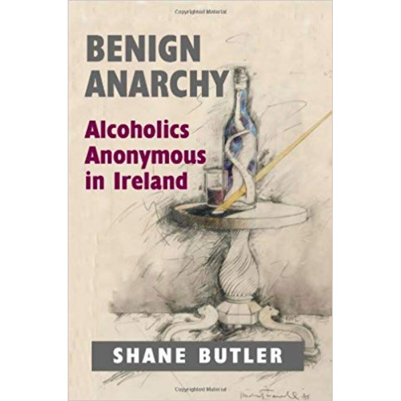 Benign Anarchy: Alcoholics Anonymous in Ireland.