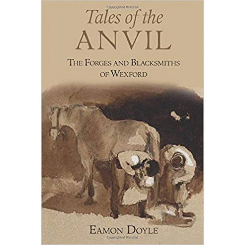 Tales of the Anvil - The Forges and Blacksmiths of Wexford
