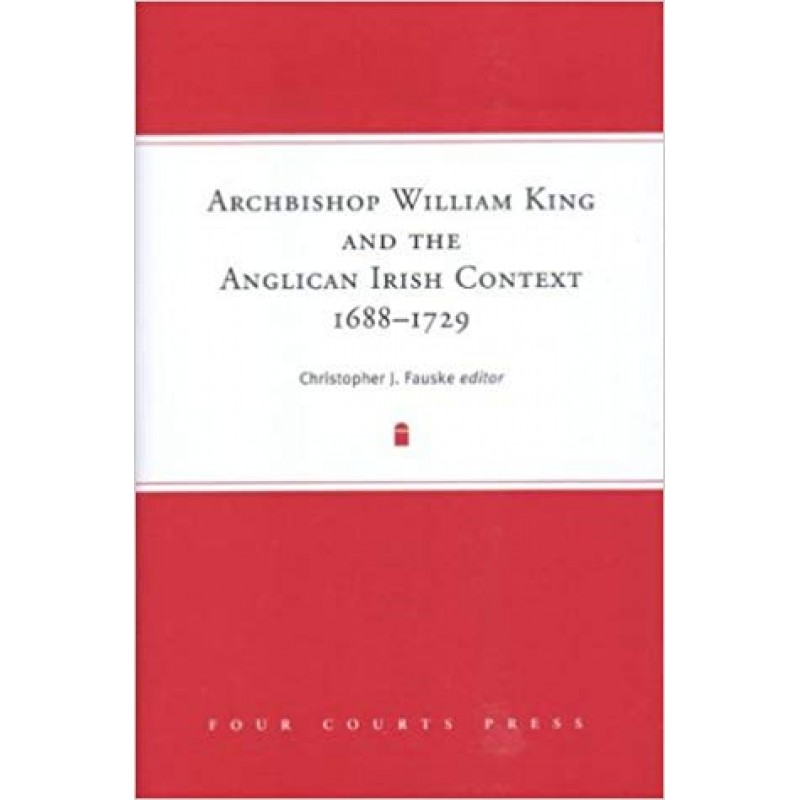 Archbishop William King and the Anglican Irish Context