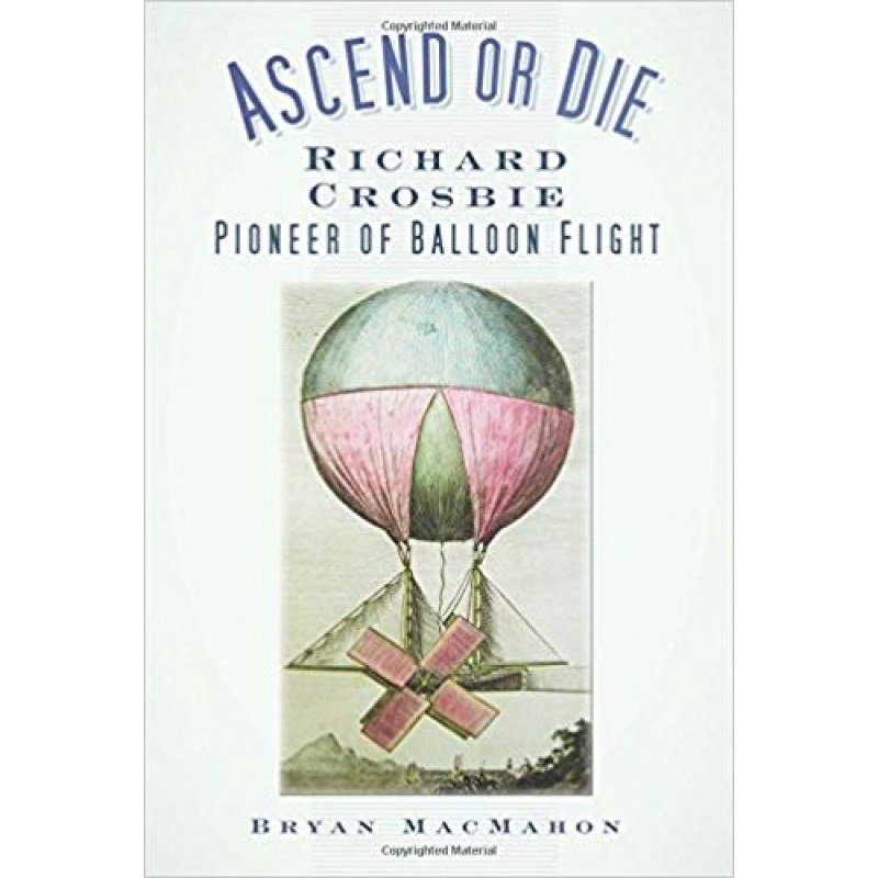 Ascend or Die - Richard Crosbie - Pioneer of Balloon Flight