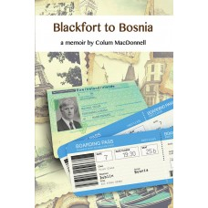 Blackfort to Bosnia - A memoir by Colum MacDonnell