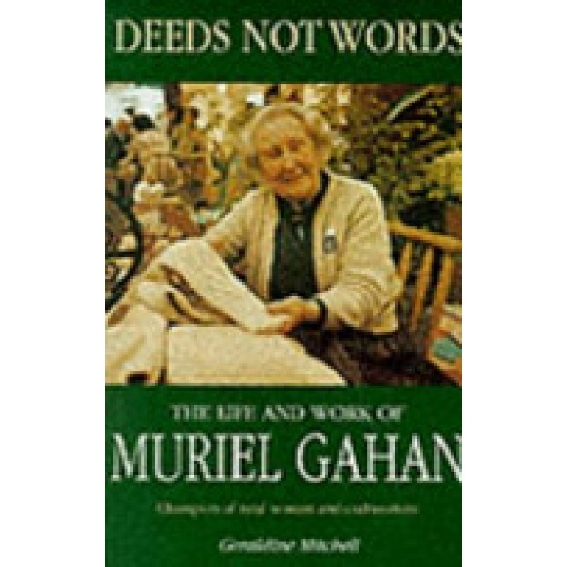 Deeds not Words - The Life and Work of Muriel Gahan