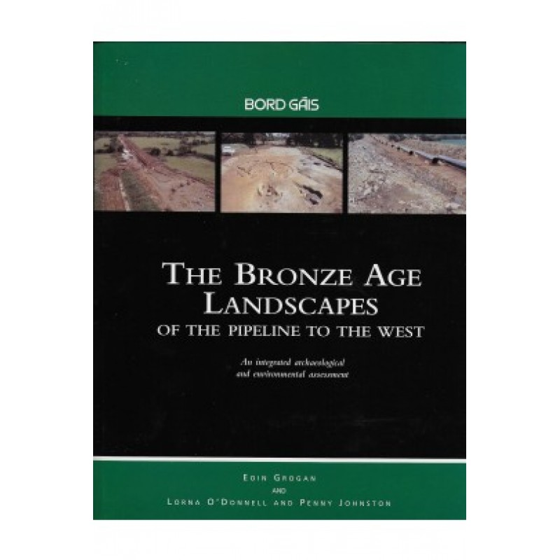 The Bronze Age Landscapes of the Pipeline to the West: An Integrated Archaeological and Environmental Assessment