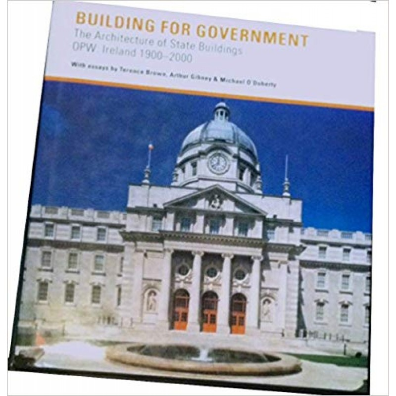 Building for Government: The Architecture of Irish State Buildings, 1900-2000