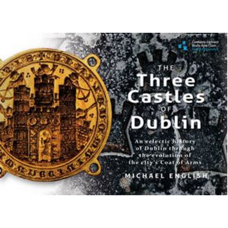 The Three Castles of Dublin.